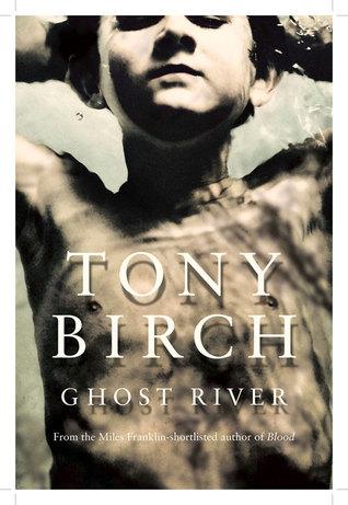Ghost River, by Tony Birch   ANZ LitLovers LitBlog