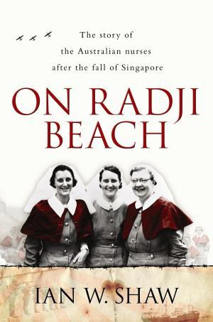 On radji beach by ian w shaw bookreview anz litlovers litblog hard on the heels of my reading of an occupation novel and a collection of refugee stories comes this compelling history of the australian nurses whose fandeluxe Image collections
