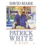 Patrick White a Life, by David Marr