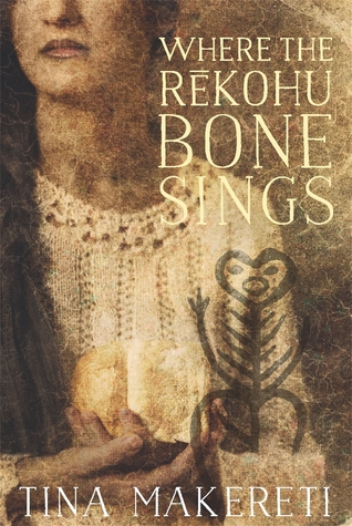 Where The Rekohu Bone Sings By Tina Makereti Anz Litlovers Litblog