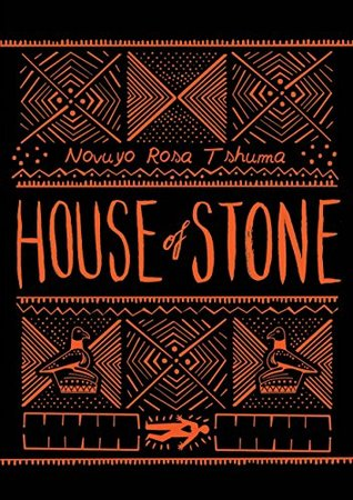 House Of Stone By Novuyo Rosa Tshuma Anz Litlovers Litblog